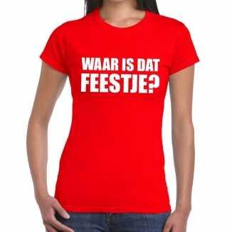 Waar is dat feestje dames t shirt rood
